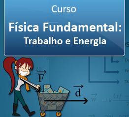 Curso Física Fundamental - Trabalho e Energia
